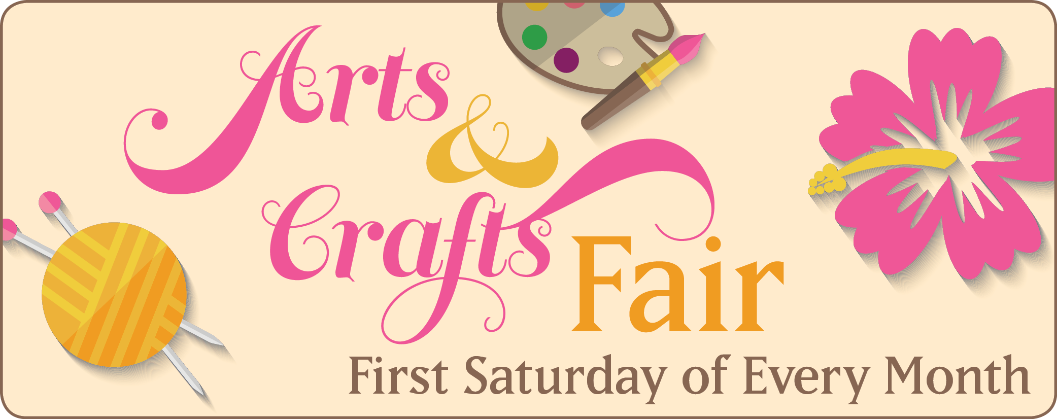 """Art with painting palette, pink hibiscus, knitting needles and yarn. Type: """"Arts & Crafts Fair, First Saturday of Every Month"""""""